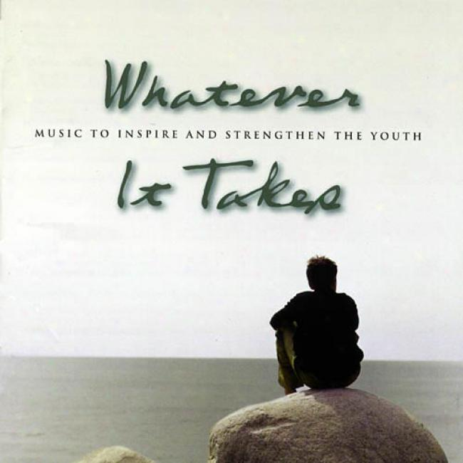 Whatever It Takes: Music To Inspire And Strengthen The Youty
