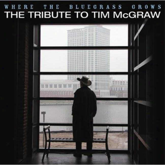 Where The Bluegrass Grows: The Tribute To Tim Mcgraw