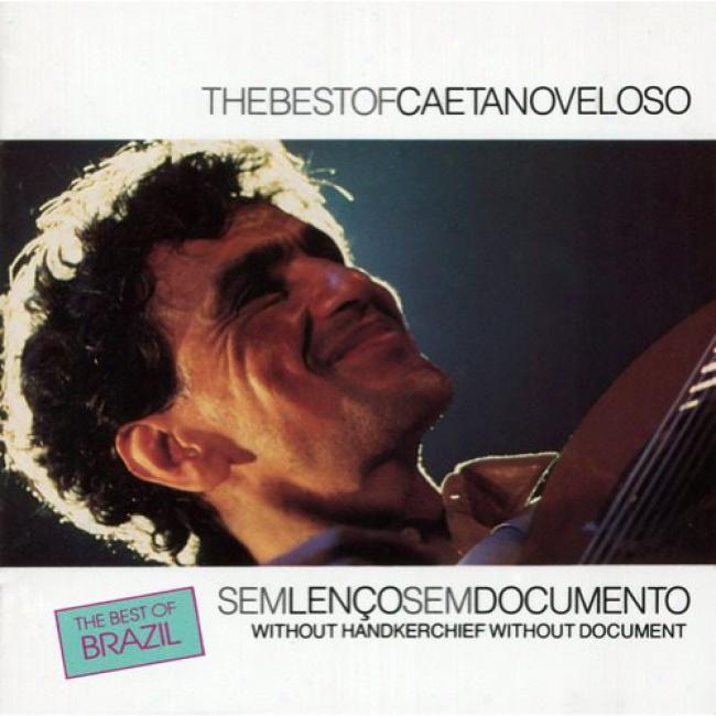 Without Handkerchief Without Document: The Best Of Caetano Veloso