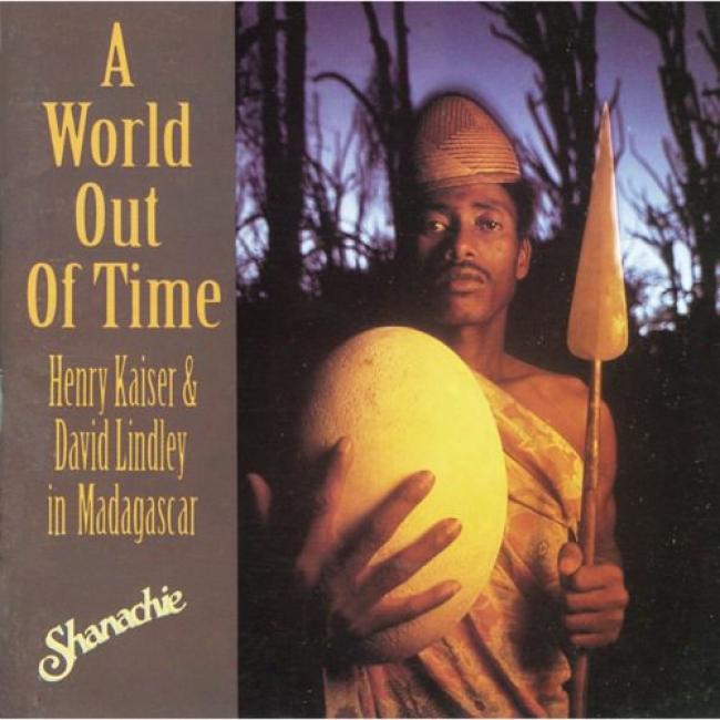 World Out Of Time: Henry Kaiser And David Lindley In Madagascar