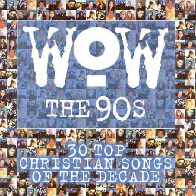 Wow The 90's: 30 Highest part Christian Songs Of The Decade (2cd) (remaster)