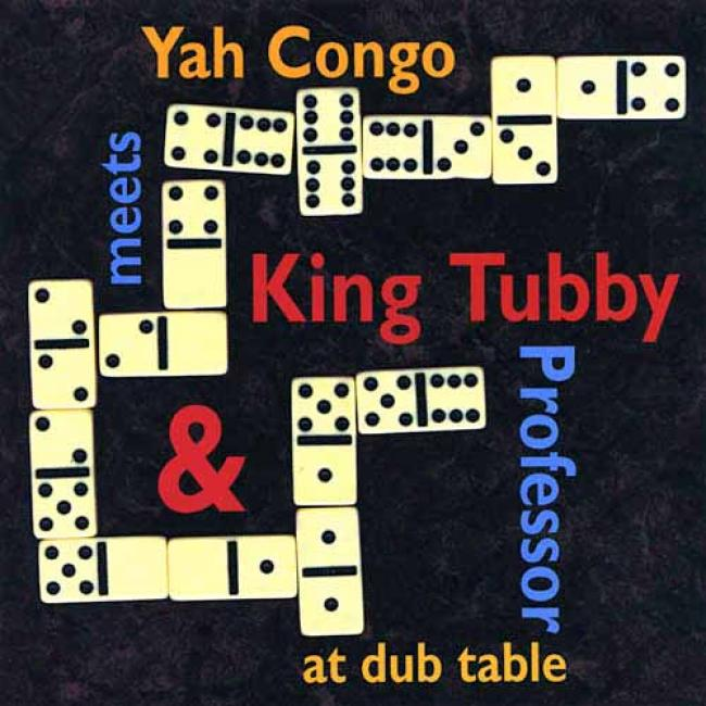 Yah Congo Meets King Tubby & Professor At Dub Table