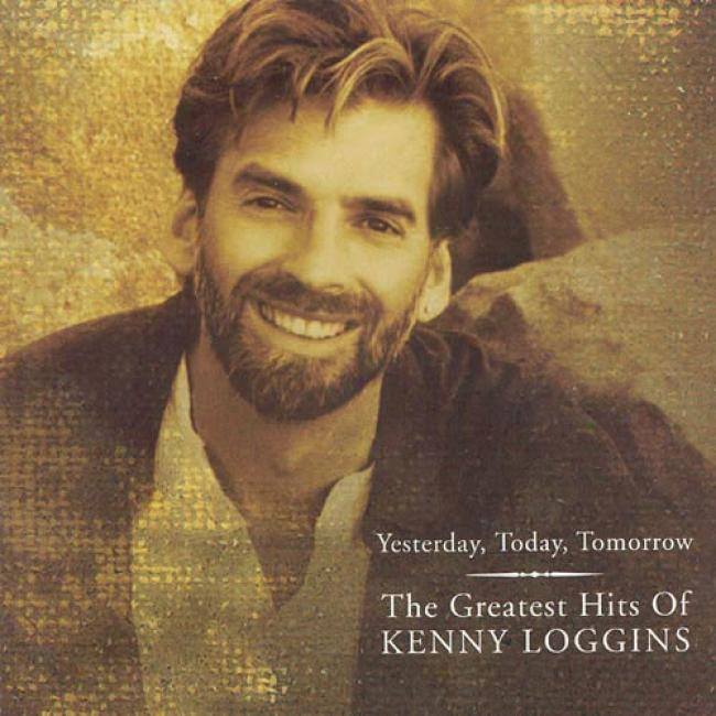 Yesterday, Today, Tomorrow: The Greatest Hots Of Kenny Loggins