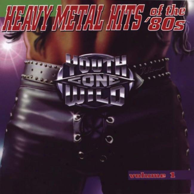 Young men Gone Wild: Heavy Metal Hits Of The '80's Vol.1