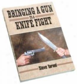Bringing A Gun To A Knife Fight - Book By Steve Tarani